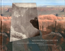 Reconstructing the View : The Grand Canyon Photographs of Mark Klett and Byron Wolfe, Hardback Book