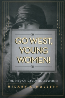 Go West, Young Women! : The Rise of Early Hollywood, Paperback / softback Book