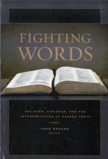 Fighting Words : Religion, Violence, and the Interpretation of Sacred Texts, Paperback Book