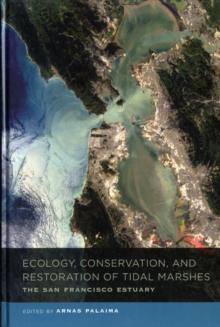 Ecology, Conservation, and Restoration of Tidal Marshes : The San Francisco Estuary, Hardback Book