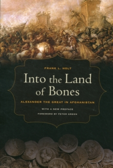 Into the Land of Bones : Alexander the Great in Afghanistan, Paperback Book