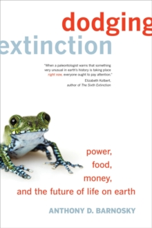 Dodging Extinction : Power, Food, Money, and the Future of Life on Earth, Hardback Book