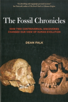 The Fossil Chronicles : How Two Controversial Discoveries Changed Our View of Human Evolution, Paperback / softback Book