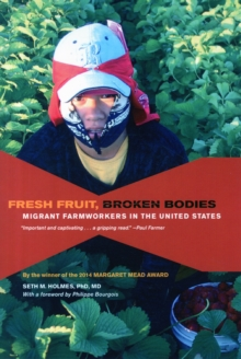 Fresh Fruit, Broken Bodies : Migrant Farmworkers in the United States, Paperback Book