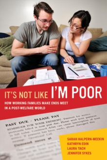 It's Not Like I'm Poor : How Working Families Make Ends Meet in a Post-Welfare World, Paperback Book
