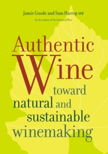 Authentic Wine : Toward Natural and Sustainable Winemaking, Paperback / softback Book