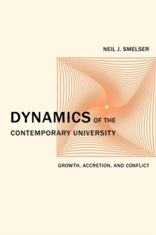 Dynamics of the Contemporary University : Growth, Accretion, and Conflict, Hardback Book