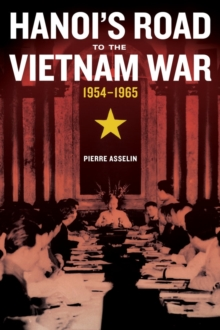 Hanoi's Road to the Vietnam War, 1954-1965, Hardback Book