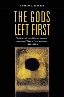 The Gods Left First : The Captivity and Repatriation of Japanese POWs in Northeast Asia, 1945-1956, Hardback Book