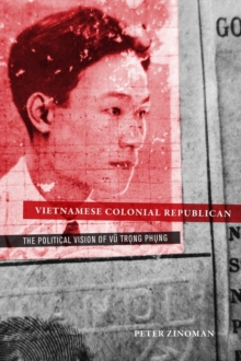 Vietnamese Colonial Republican : The Political Vision of Vu Trong Phung, Hardback Book