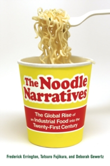 The Noodle Narratives : The Global Rise of an Industrial Food into the Twenty-First Century, Paperback / softback Book