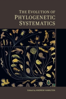 The Evolution of Phylogenetic Systematics, Hardback Book