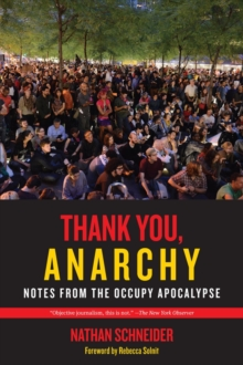 Thank You, Anarchy : Notes from the Occupy Apocalypse, Paperback / softback Book