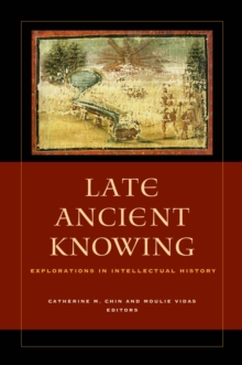 Late Ancient Knowing : Explorations in Intellectual History, Hardback Book