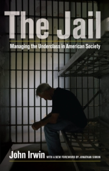 The Jail : Managing the Underclass in American Society, Paperback / softback Book