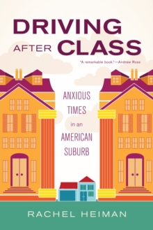 Driving after Class : Anxious Times in an American Suburb, Paperback / softback Book