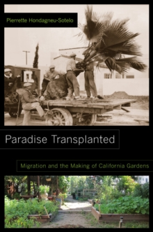 Paradise Transplanted : Migration and the Making of California Gardens, Paperback / softback Book