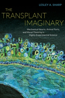The Transplant Imaginary : Mechanical Hearts, Animal Parts, and Moral Thinking in Highly Experimental Science, Paperback / softback Book