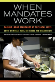 When Mandates Work : Raising Labor Standards at the Local Level, Paperback / softback Book