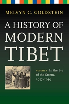 A History of Modern Tibet, Volume 4 : In the Eye of the Storm, 1957-1959, Hardback Book