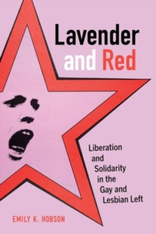 Lavender and Red : Liberation and Solidarity in the Gay and Lesbian Left, Paperback Book