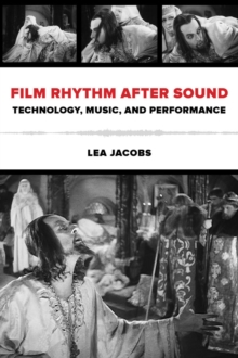 Film Rhythm after Sound : Technology, Music, and Performance, Hardback Book