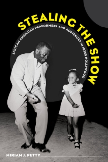 Stealing the Show : African American Performers and Audiences in 1930s Hollywood, Paperback / softback Book