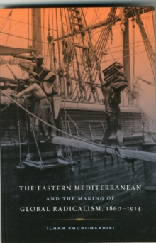 The Eastern Mediterranean and the Making of Global Radicalism, 1860-1914, Paperback / softback Book