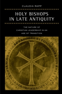 Holy Bishops in Late Antiquity : The Nature of Christian Leadership in an Age of Transition, Paperback / softback Book