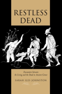 Restless Dead : Encounters between the Living and the Dead in Ancient Greece, Paperback / softback Book