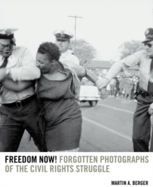 Freedom Now! : Forgotten Photographs of the Civil Rights Struggle, Hardback Book