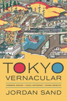 Tokyo Vernacular : Common Spaces, Local Histories, Found Objects, Paperback / softback Book