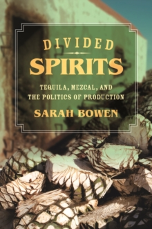 Divided Spirits : Tequila, Mezcal, and the Politics of Production, Paperback / softback Book