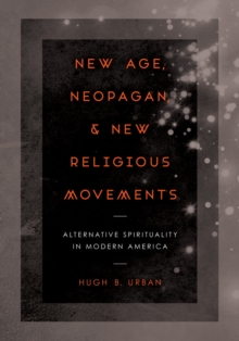 New Age, Neopagan, and New Religious Movements : Alternative Spirituality in Contemporary America, Paperback Book