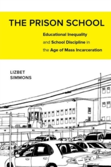 The Prison School : Educational Inequality and School Discipline in the Age of Mass Incarceration, Paperback Book