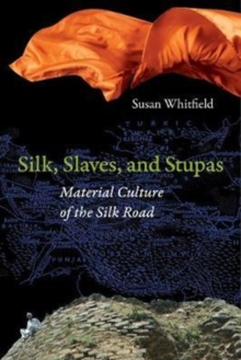 Silk, Slaves, and Stupas : Material Culture of the Silk Road, Paperback Book