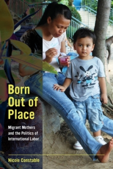 Born Out of Place : Migrant Mothers and the Politics of International Labor, Paperback / softback Book