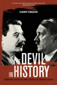The Devil in History : Communism, Fascism, and Some Lessons of the Twentieth Century, Paperback / softback Book