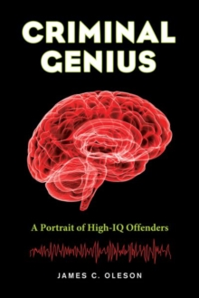Criminal Genius : A Portrait of High-IQ Offenders, Hardback Book