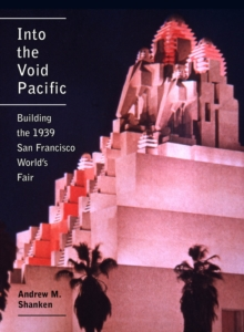 Into the Void Pacific : Building the 1939 San Francisco World's Fair, Hardback Book