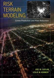 Risk Terrain Modeling : Crime Prediction and Risk Reduction, Paperback Book