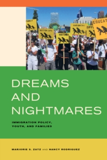 Dreams and Nightmares : Immigration Policy, Youth, and Families, Hardback Book