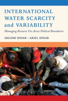 International Water Scarcity and Variability : Managing Resource Use Across Political Boundaries, Hardback Book