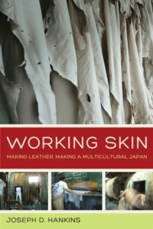 Working Skin : Making Leather, Making a Multicultural Japan, Paperback / softback Book