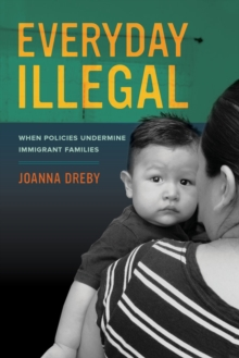 Everyday Illegal : When Policies Undermine Immigrant Families, Paperback Book