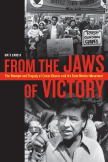 From the Jaws of Victory : The Triumph and Tragedy of Cesar Chavez and the Farm Worker Movement, Paperback / softback Book