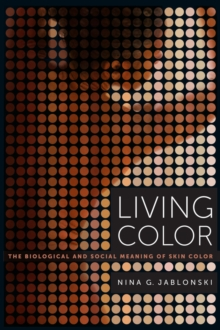 Living Color : The Biological and Social Meaning of Skin Color, Paperback Book