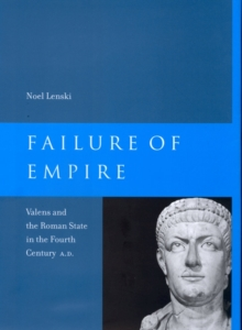 Failure of Empire : Valens and the Roman State in the Fourth Century A.D., Paperback Book