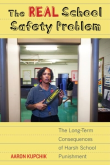 The Real School Safety Problem : The Long-Term Consequences of Harsh School Punishment, Hardback Book