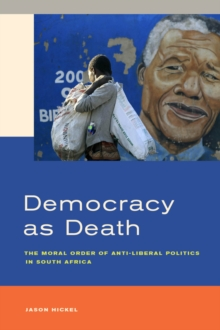 Democracy as Death : The Moral Order of Anti-Liberal Politics in South Africa, Hardback Book